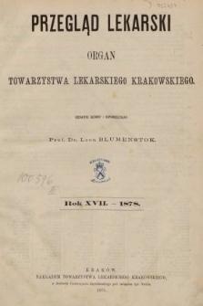 Przegląd Lekarski : organ Towarzystwa Lekarskiego Krakowskiego. 1878 [całość]