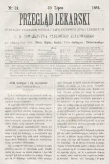 Przegląd Lekarski : wydawany staraniem Oddziału Nauk Przyrodniczych i Lekarskich C. K. Towarzystwa Naukowego Krakowskiego. 1864, nr31