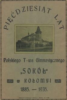 """Pięćdziesiąt lat Polskiego T-wa Gimnastycznego """"Sokół"""" w Kołomyi, 1885-1935"""