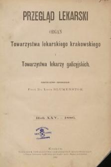 Przegląd Lekarski : organ Towarzystwa lekarskiego krakowskiego i Towarzystwa lekarskiego galicyjskiego. 1886 [całość]