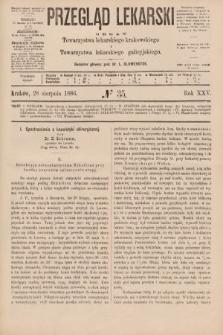 Przegląd Lekarski : organ Towarzystwa lekarskiego krakowskiego i Towarzystwa lekarskiego galicyjskiego. 1886, nr35
