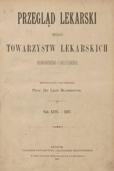 Przegląd Lekarski : organ Towarzystw Lekarskich Krakowskiego i Galicyjskiego. 1887 [całość]