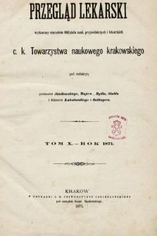 Przegląd Lekarski : wydawany staraniem Oddziału Nauk Przyrodniczych i Lekarskich C. K. Towarzystwa Naukowego Krakowskiego. 1871 [całość]