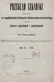 Przegląd Lekarski : wydawany ze współudziałem Profesorów Uniwersytetu krakowskiego tudzież Lekarzy szpitalnych i praktycznych. 1872 [całość]
