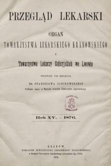 Przegląd Lekarski : organ Towarzystwa Lekarskiego Krakowskiego i Towarzystwa Lekarzy Galicyjskich we Lwowie. 1876, spis rzeczy
