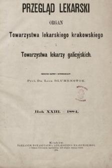 Przegląd Lekarski : organ Towarzystwa lekarskiego krakowskiego i Towarzystwa lekarzy galicyjskich. 1884 [całość]