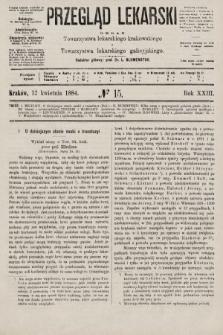 Przegląd Lekarski : organ Towarzystwa lekarskiego krakowskiego i Towarzystwa lekarskiego galicyjskiego. 1884, nr15