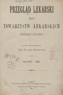 Przegląd Lekarski : Organ Towarzystw Lekarskich Krakowskiego i Galicyjskiego. 1888 [całość]