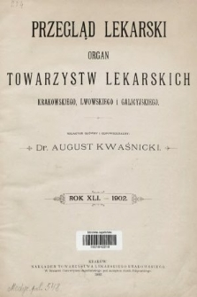 Przegląd Lekarski : organ Towarzystw Lekarskich Krakowskiego, Lwowskiego i Galicyjskiego. 1902 [całość]