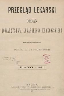 Przegląd Lekarski : Organ Towarzystwa lekarskiego krakowskiego. 1877 [całość]