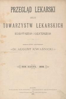 Przegląd Lekarski : organ Towarzystw lekarskich: Krakowskiego i Galicyjskiego. 1898 [całość]