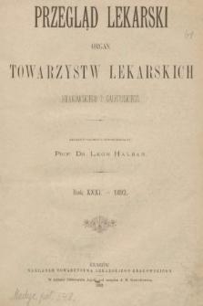 Przegląd Lekarski : organ Towarzystw Lekarskich Krakowskiego i Galicyjskiego. 1892 [całość]