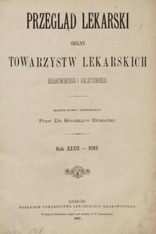 Przegląd Lekarski : organ Towarzystw Lekarskich Krakowskiego i Galicyjskiego. 1893 [całość]