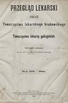 Przegląd Lekarski : organ Towarzystwa lekarskiego krakowskiego i Towarzystwa lekarzy galicyjskich. 1880 [całość]