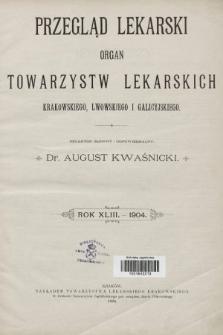 Przegląd Lekarski : organ Towarzystw Lekarskich Krakowskiego, Lwowskiego i Galicyjskiego. 1904 [całość]