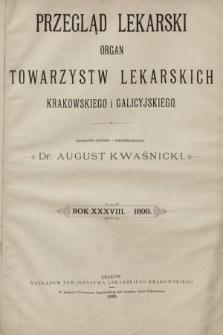 Przegląd Lekarski : organ Towarzystw Lekarskich Krakowskiego i Galicyjskiego. 1899 [całość]