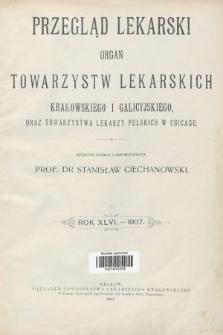 Przegląd Lekarski : Organ Towarzystw Lekarskich Krakowskiego i Galicyjskiego, oraz Towarzystwa Lekarzy Polskich w Chicago. 1907, spis rzeczy
