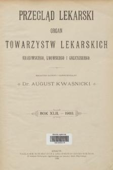 Przegląd Lekarski : organ Towarzystw Lekarskich Krakowskiego, Lwowskiego i Galicyjskiego. 1903 [całość]