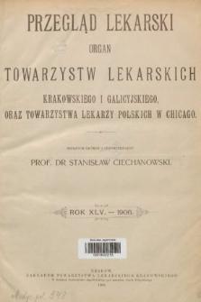 Przegląd Lekarski : Organ Towarzystw Lekarskich Krakowskiego i Galicyjskiego, oraz Towarzystwa Lekarzy Polskich w Chicago. 1906 [całość]
