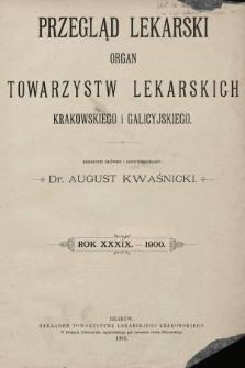 Przegląd Lekarski : organ Towarzystw Lekarskich Krakowskiego i Galicyjskiego. 1900 [całość]