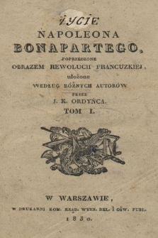 Życie Napoleona Bonapartego poprzedzone obrazem rewolucii francuzkiej, ułożone według różnych autorów. T. 1