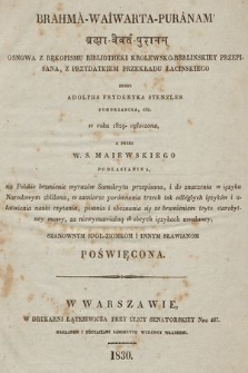 Brahma-Waiwarta-Puranam, osnowa z rękopismu Bibliotheki Krolewsko-Berlinskiey przepisana, z przydatkiem przekładu łacińskiego przez Adolpha Fryderyka Stenzler Pomorzanina etc., w r. 1829 ogłoszona, a przez W. S. Maiewskiego Podlasianina, na polskie brzmienie wyrazów Samskrytu przepisana, i do znaczenia w języku narodowym zbliżona [...]