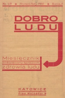 Dobro Ludu : miesięcznik poświęcony sprawom zdrowia ludu. 1932, nr1/2