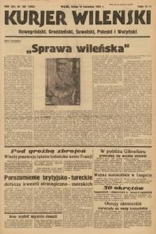 Kurjer Wileński, Nowogródzki, Grodzieński, Suwalski, Poleski i Wołyński. 1939, nr107