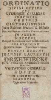 Ordinatio Divini Officii pro Utriusque Galliciae Provincia Ordinis Cisteriensis Iuxta Rubricas Breviarii & Missalis Nec Non Decreta S. Rit. Congregationis in Annum... 1806