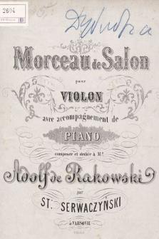 Morceau de salon : pour violon avec accompagnement de piano : composée et dediée à mr Adolf de Rakowski