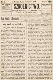 Szkolnictwo : organ nauczycieli ludowych. 1908, nr1