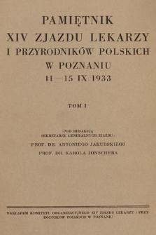Pamiętnik XIV Zjazdu Lekarzy i Przyrodników Polskich w Poznaniu 11-15 IX 1933. T. 1