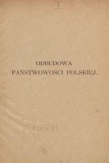 Odbudowa państwowości polskiej : najważniejsze dokumenty : 1912 - styczeń 1924
