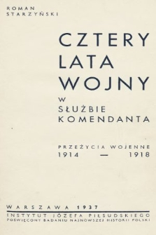 Cztery lata wojny w służbie Komendanta : przeżycia wojenne 1914-1918