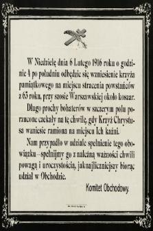 [Afisz] : [Inc.:] W niedzielę dnia 6 Lutego 1916 roku o godzinie 4 po południu obędzie się wzniesienie krzyża [...]