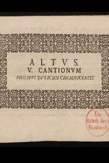 Cantiones Qvinqve senis vocibus compositæ: & Venerabilibvs, Generosis, Nobilissimis, Prvdentissimis, Amplissimisqve Viris, Dn. Prælatis, Comitibvs, Nobilibus, Consulibus & Senatoribus civitatum, ditionis Stetinensis & Pomeraniæ orientalis, Dominis & patronis suis colendis: Honoris & reverentiæ ergô dedicatæ. Altus