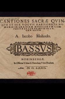 Cantiones Sacræ Qvinqve Et Sex Vocvm Harmonicis Nvmeris In Gratiam Mvsicorvm Compositæ Et Iam Primvm In Lvcem Editæ / A Iacobo Meilando. Bassus