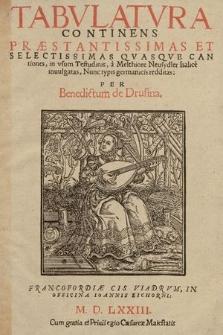 Tabvlatvra Continens Præstantissimas Et Selectissimas Qvasqve Cantiones, in vsum Testudinis, / à Melchiore Meusydler Italicè inuulgatas ; Nunc typis germanicis redditas: Per Benedictum de Drusina