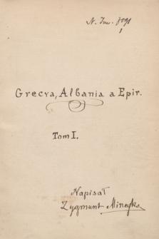 """""""Grecja, Albania a Epir"""". T. 1"""
