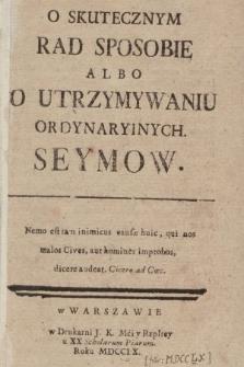 O Skutecznym Rad Sposobie Albo O Utrzymywaniu Ordynaryinych Seymow [...]. [Cz. 1]