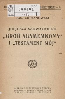 """Juljusza Słowackiego """"Grób Agamemnona"""" i """"Testament mój"""""""