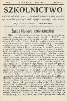 Szkolnictwo : miesięcznik poświęcony sprawom wykształcenia i wychowania w wieku przedszkolnym, w szkołach powszechnych, średnich, ogólnych i zawodowych oraz wyższych. 1927, nr6