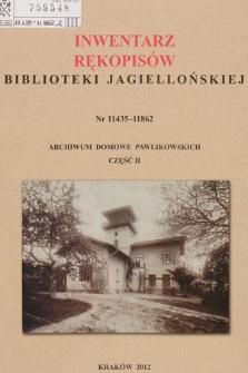 Inwentarz rękopisów Biblioteki Jagiellońskiej : nr 11435-11862. Archiwum Domowe Pawlikowskich. Cz. II