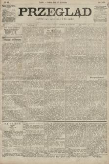 Przegląd polityczny, społeczny i literacki. 1899, nr98