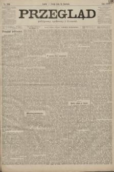 Przegląd polityczny, społeczny i literacki. 1899, nr134