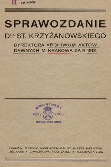 Sprawozdanie DRA St. Krzyżanowskiego Dyrektora Archiwum Aktów Dawnych miasta Krakowa za rok 1913