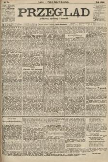 Przegląd polityczny, społeczny i literacki. 1906, nr74