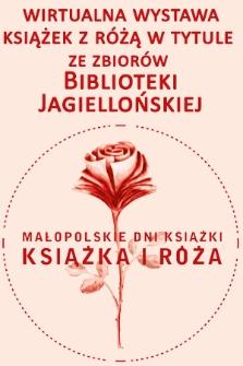 Książka i róża : wirtualna wystawa książek z różą w tytule ze zbiorów Biblioteki Jagiellońskiej