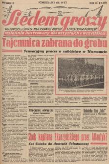 Siedem Groszy : dziennik ilustrowany dla wszystkich o wszystkiem : wiadomości ze świata - najciekawsze procesy - sensacyjna powieść. 1933, nr118 (Wydanie D)