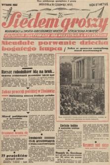 Siedem Groszy : dziennik ilustrowany dla wszystkich o wszystkiem : wiadomości ze świata - najciekawsze procesy - sensacyjna powieść. 1933, nr165 (Wydanie D E)